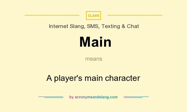 What does Main mean? It stands for A player`s main character
