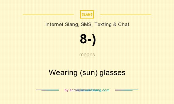 What does 8-) mean? It stands for Wearing (sun) glasses