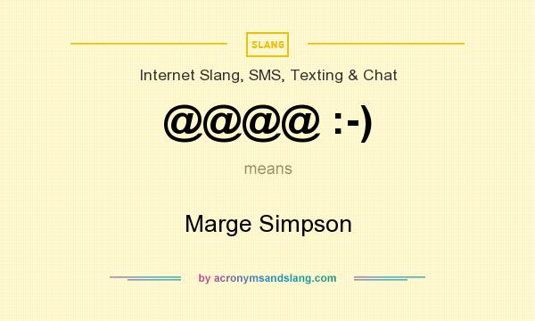 What does @@@@ :-) mean? It stands for Marge Simpson