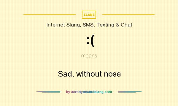 What does :( mean? It stands for Sad, without nose