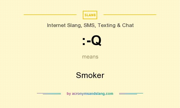 What does :-Q mean? It stands for Smoker