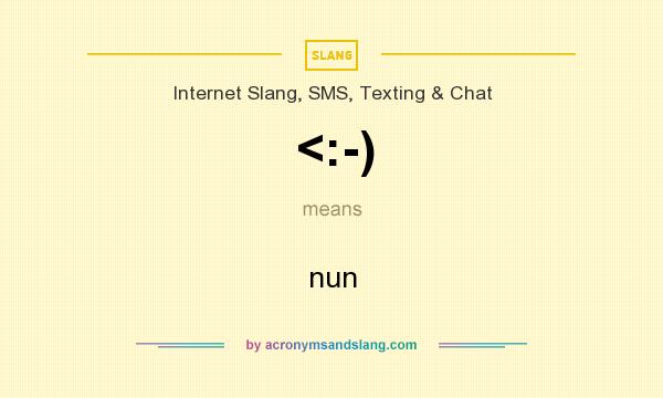 What does <:-) mean? It stands for nun