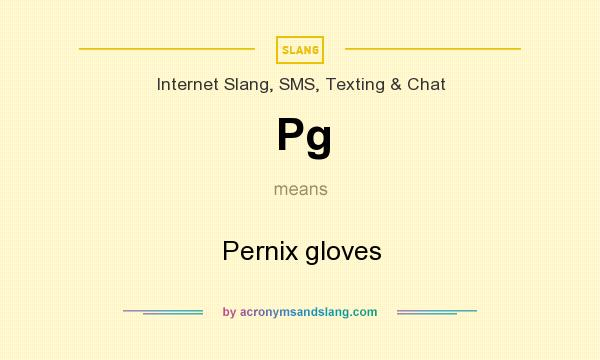 What does Pg mean? It stands for Pernix gloves