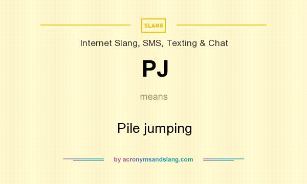 What does PJ mean? It stands for Pile jumping