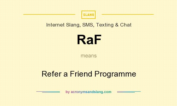 What does RaF mean? It stands for Refer a Friend Programme