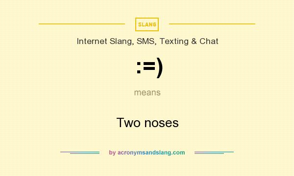 What does :=) mean? It stands for Two noses