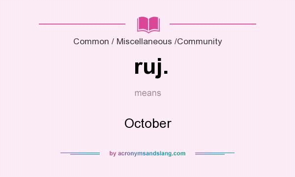 What does ruj. mean? It stands for October