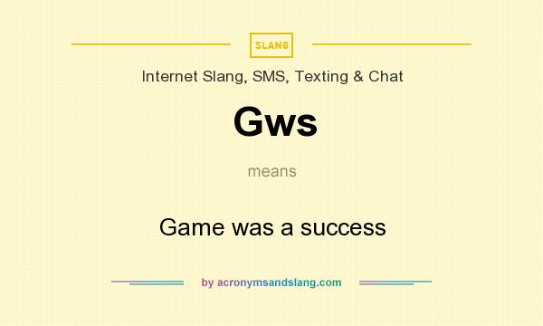 What does Gws mean? It stands for Game was a success