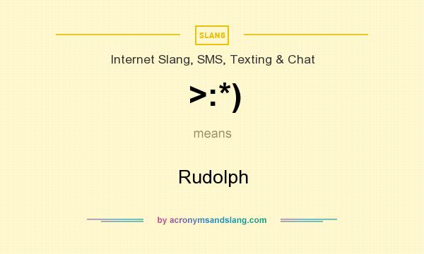 What does >:*) mean? It stands for Rudolph