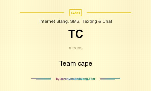 What does TC mean? It stands for Team cape