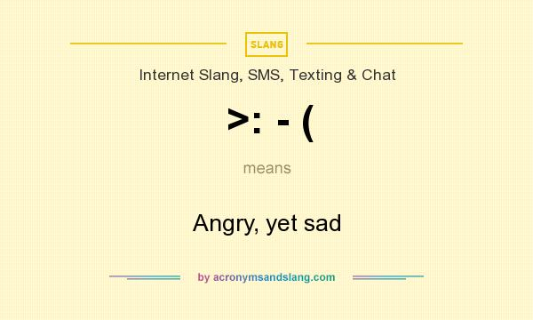 What does >: - ( mean? It stands for Angry, yet sad