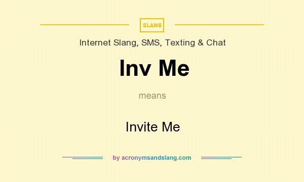 What does Inv Me mean? It stands for Invite Me