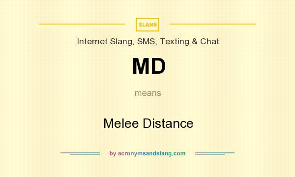 What does MD mean? It stands for Melee Distance
