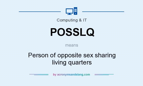 What does POSSLQ mean? It stands for Person of opposite sex sharing living quarters