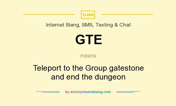 What does GTE mean? It stands for Teleport to the Group gatestone and end the dungeon