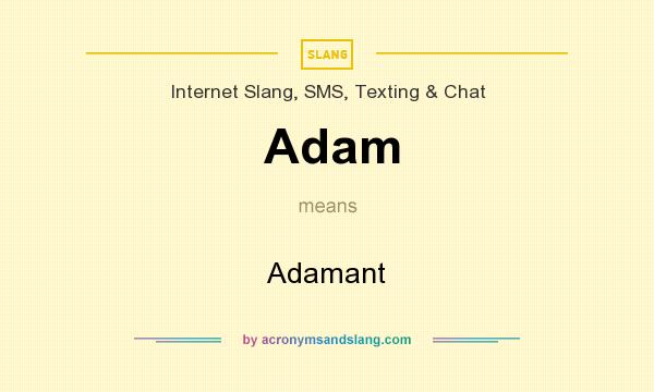 What does Adam mean? It stands for Adamant