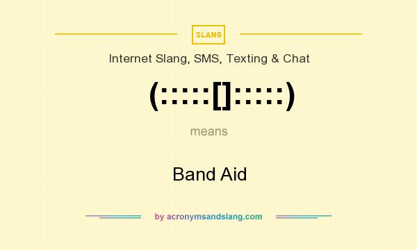 What does (:::::[]:::::) mean? It stands for Band Aid