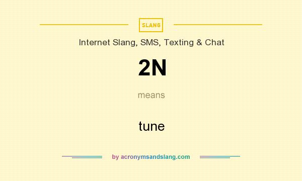 What does 2N mean? It stands for tune