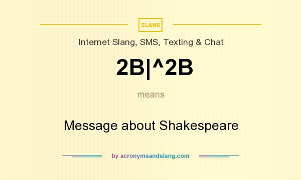 What does 2B|^2B mean? It stands for Message about Shakespeare