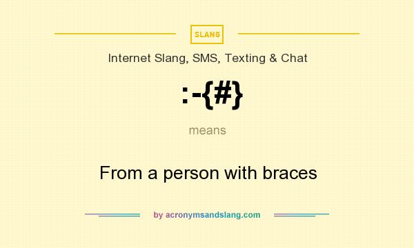 What does :-{#} mean? It stands for From a person with braces