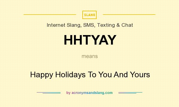 What does HHTYAY mean? It stands for Happy Holidays To You And Yours