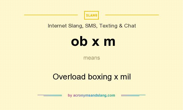 What does ob x m  mean? It stands for Overload boxing x mil