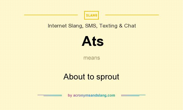 What does Ats mean? It stands for About to sprout
