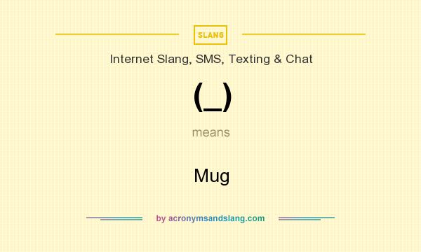 What does (_) mean? It stands for Mug