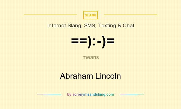 What does ==):-)= mean? It stands for Abraham Lincoln
