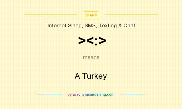 What does ><:> mean? It stands for A Turkey
