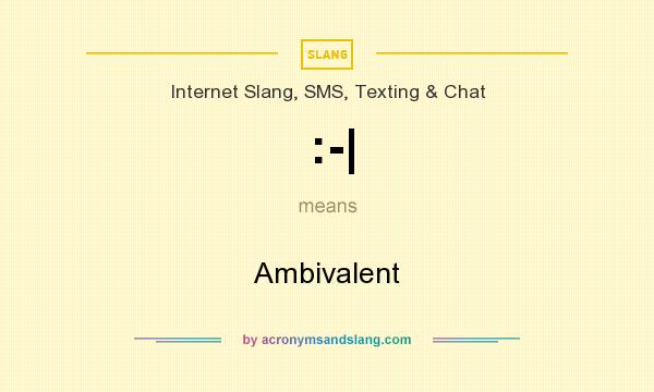 What does :-| mean? It stands for Ambivalent