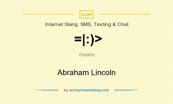 What does =|:)> mean? It stands for Abraham Lincoln