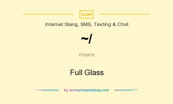 What does ~/ mean? It stands for Full Glass