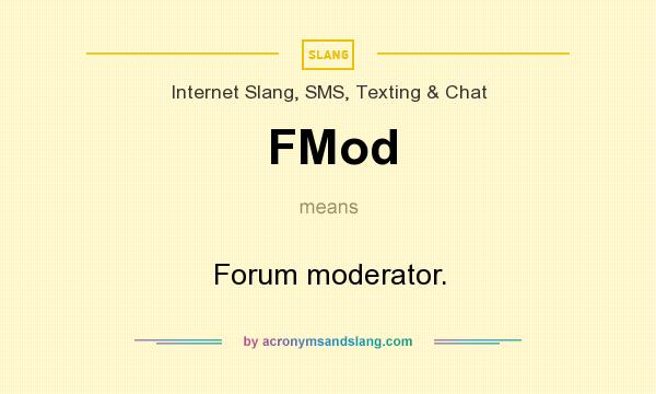 What does FMod mean? It stands for Forum moderator.