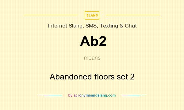 What does Ab2 mean? It stands for Abandoned floors set 2