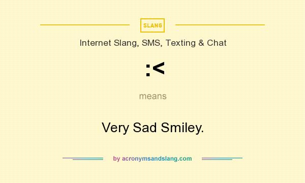 What does :< mean? It stands for Very Sad Smiley.