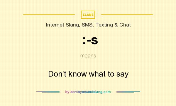 What does :-s mean? It stands for Don`t know what to say