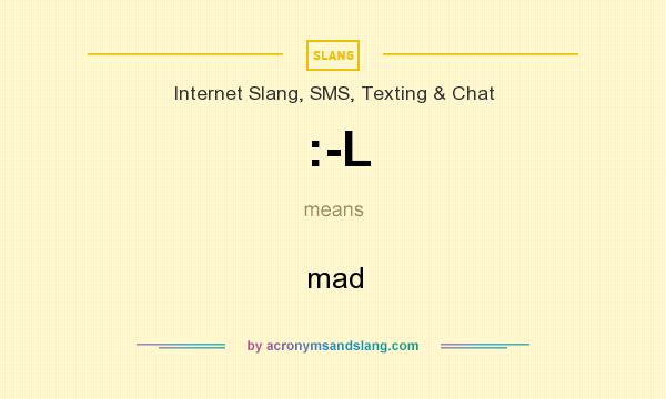 What does :-L mean? It stands for mad