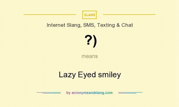 What does ?) mean? It stands for Lazy Eyed smiley
