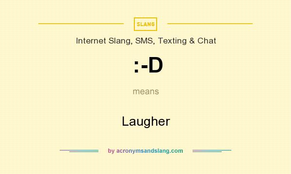 What does :-D mean? It stands for Laugher