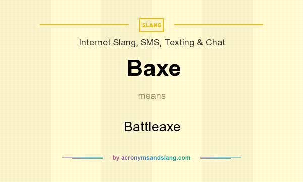 What does Baxe mean? It stands for Battleaxe