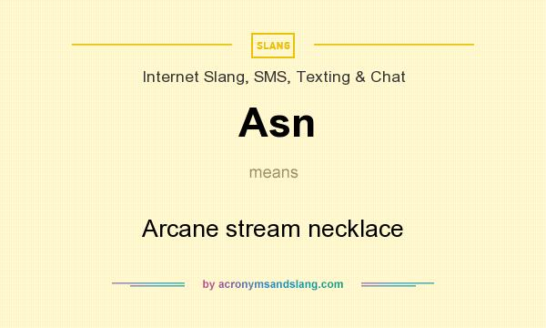 What does Asn mean? It stands for Arcane stream necklace