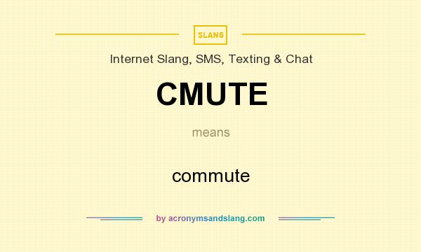 What does CMUTE mean? It stands for commute
