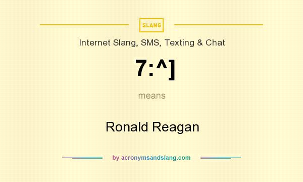 What does 7:^] mean? It stands for Ronald Reagan