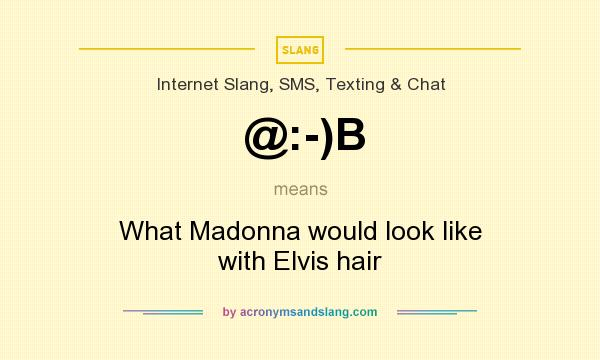What does @:-)B mean? It stands for What Madonna would look like with Elvis hair