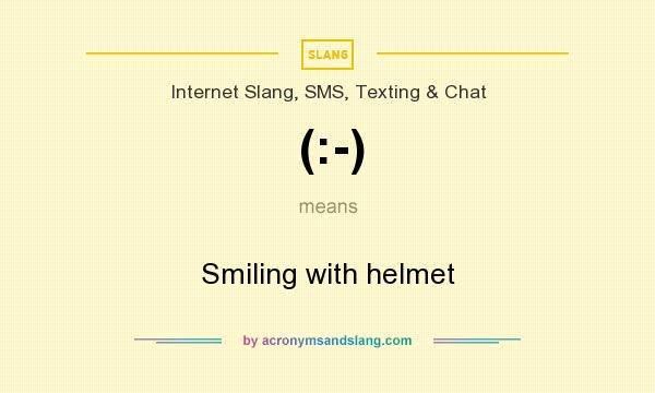 What does (:-) mean? It stands for Smiling with helmet