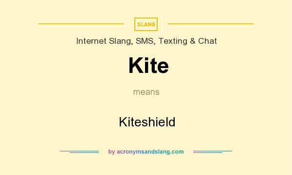 What does Kite mean? It stands for Kiteshield