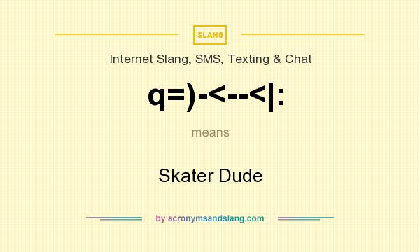 What does q=)-<--<|: mean? It stands for Skater Dude