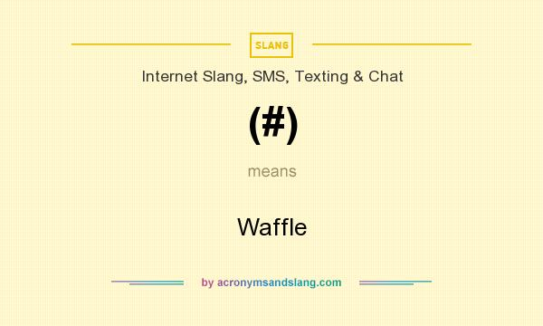 What does (#) mean? It stands for Waffle