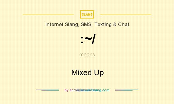 What does :~/ mean? It stands for Mixed Up